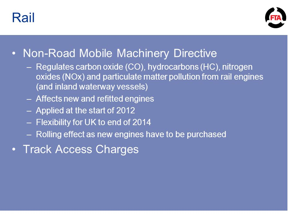 Rail Non-Road Mobile Machinery Directive –Regulates carbon oxide (CO), hydrocarbons (HC), nitrogen oxides (NOx) and particulate matter pollution from