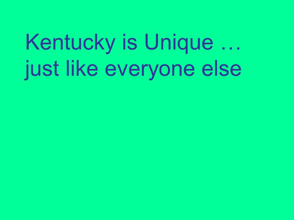 Kentucky is Unique … just like everyone else