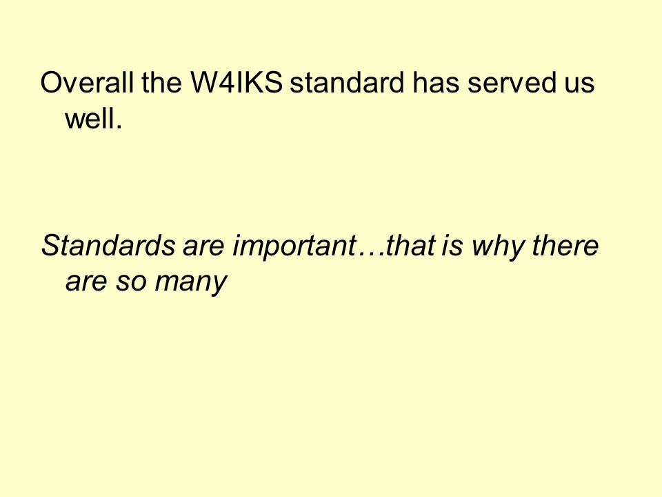 Overall the W4IKS standard has served us well.
