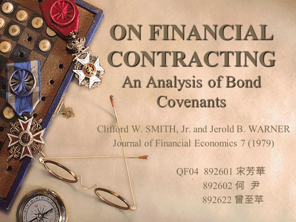 ON FINANCIAL CONTRACTING An Analysis of Bond Covenants Clifford W.