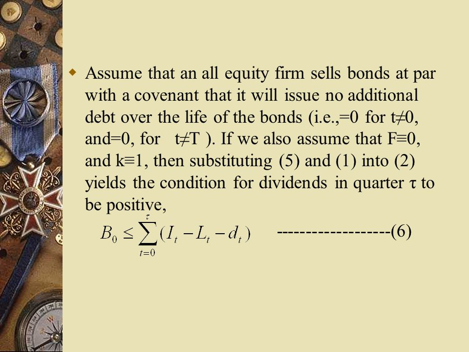  Assume that an all equity firm sells bonds at par with a covenant that it will issue no additional debt over the life of the bonds (i.e.,=0 for t≠0, and=0, for t≠T ).