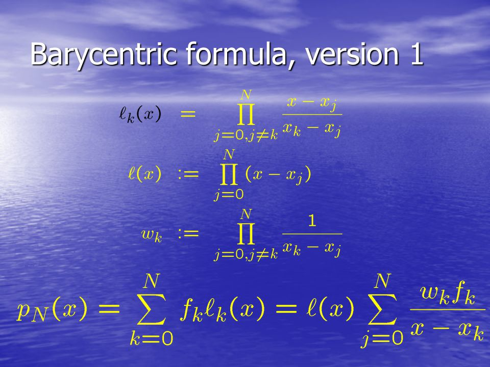 Polynomial Interpolation Lagrange form: Although admired for its mathematical beauty and elegance it is not useful in practice E x p e n s i v e D i f f i c u l t t o u p d a t e