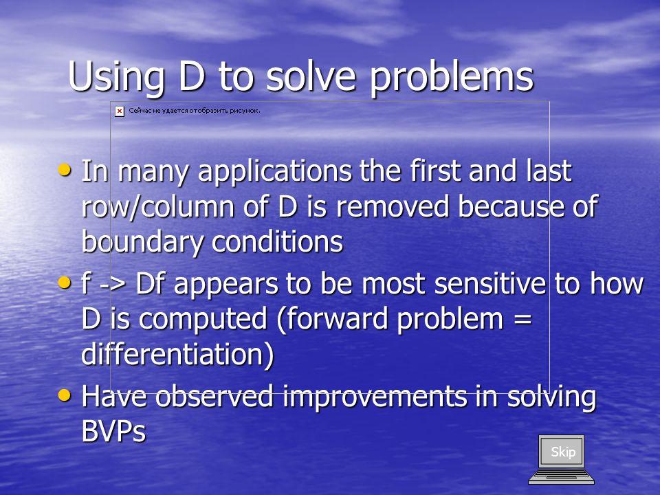 Higher Order Derivatives Best not to compute D (2) =D 2, etc.
