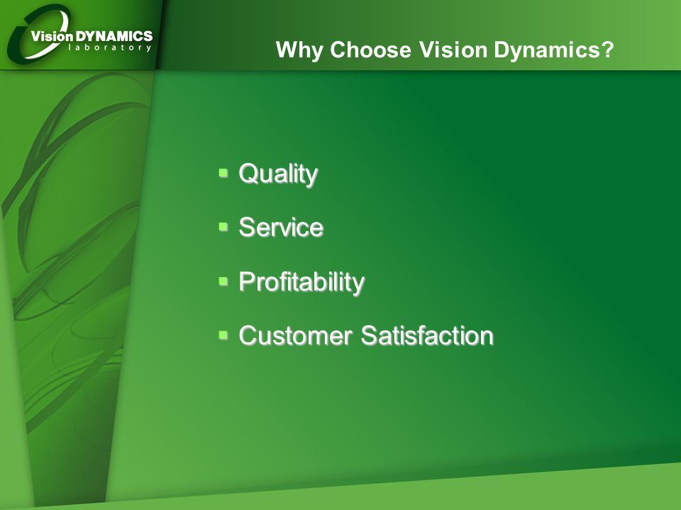 Why Choose Vision Dynamics?  Quality  Service  Profitability  Customer Satisfaction