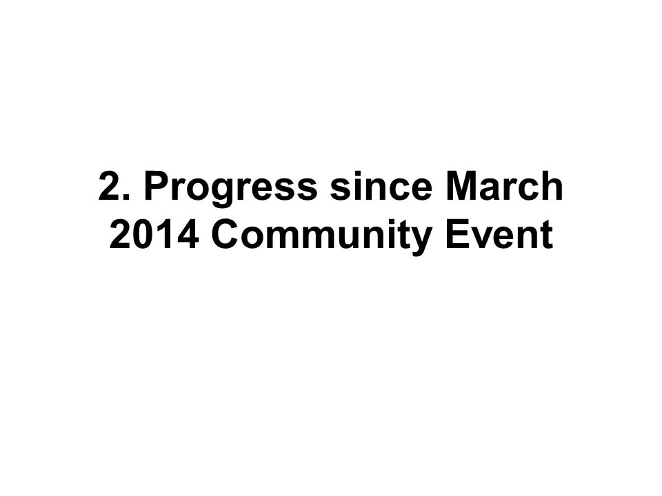 2. Progress since March 2014 Community Event