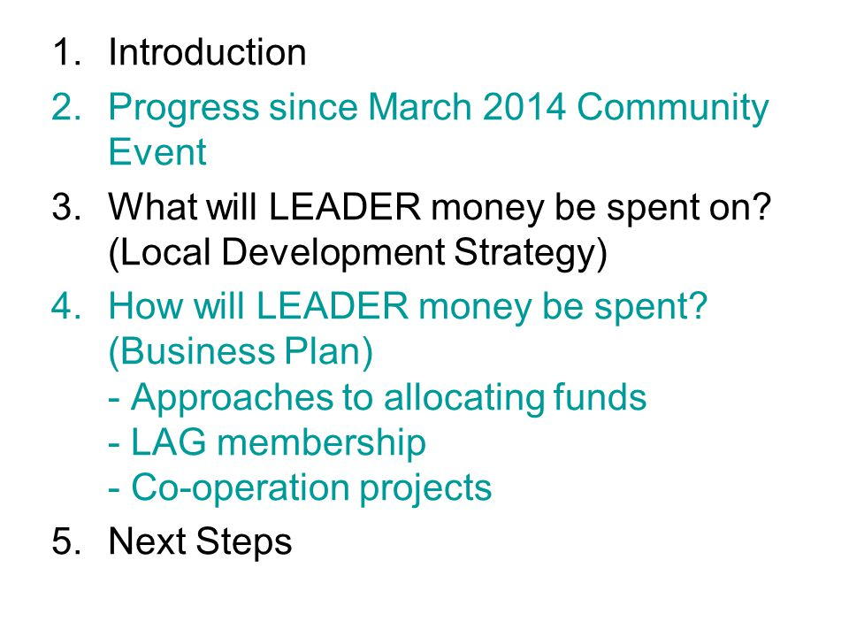 1.Introduction 2.Progress since March 2014 Community Event 3.What will LEADER money be spent on.
