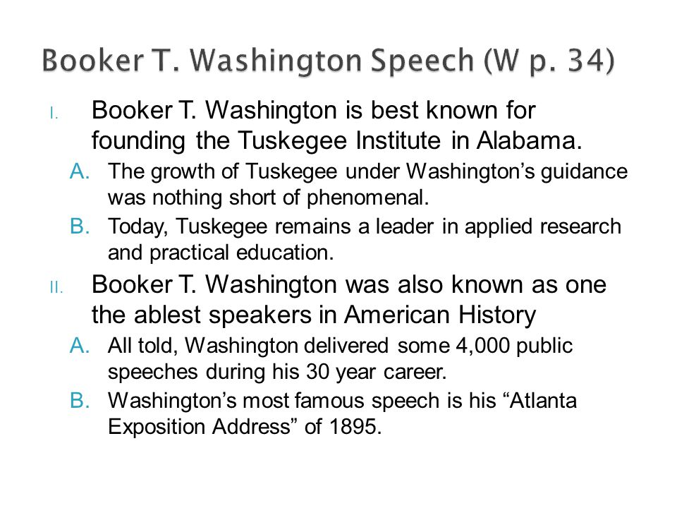 I. Booker T. Washington is best known for founding the Tuskegee Institute in Alabama.