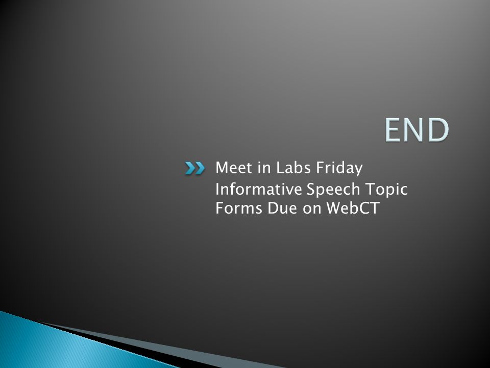 Meet in Labs Friday Informative Speech Topic Forms Due on WebCT