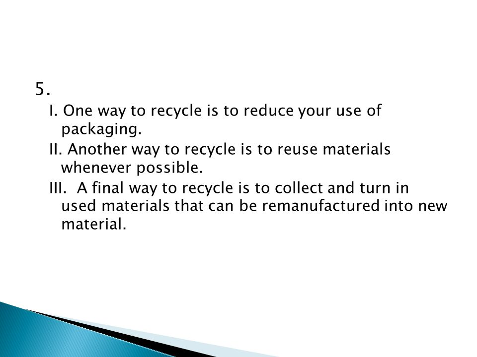 5. I. One way to recycle is to reduce your use of packaging.