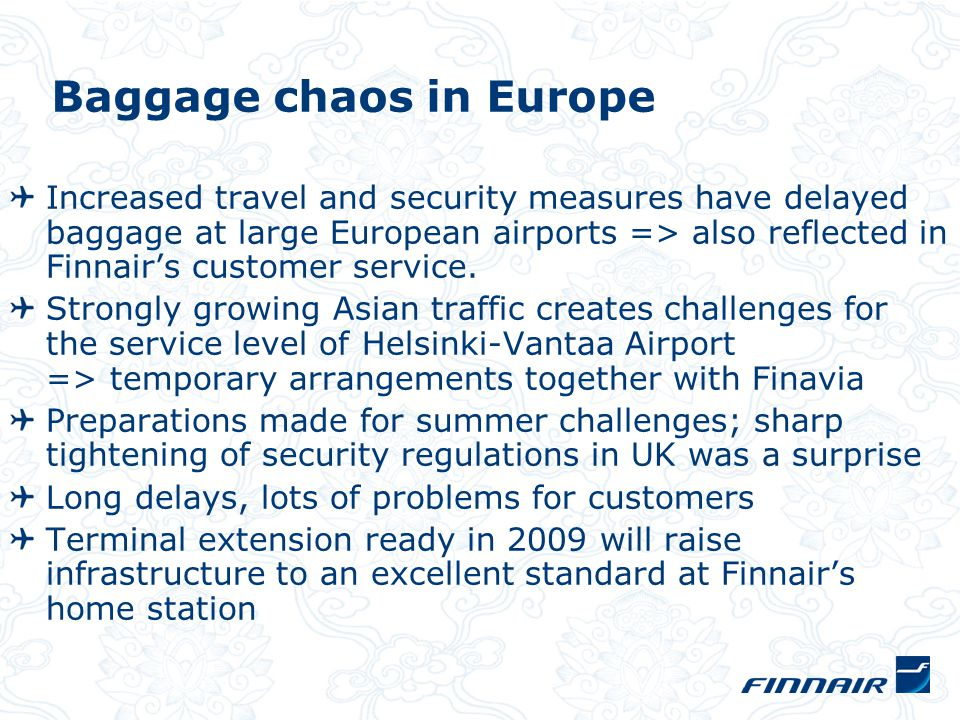 Baggage chaos in Europe Increased travel and security measures have delayed baggage at large European airports => also reflected in Finnair's customer service.