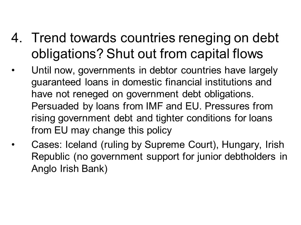 4.Trend towards countries reneging on debt obligations? Shut out from capital flows Until now, governments in debtor countries have largely guaranteed