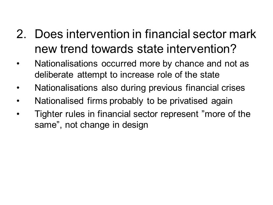 2.Does intervention in financial sector mark new trend towards state intervention? Nationalisations occurred more by chance and not as deliberate atte