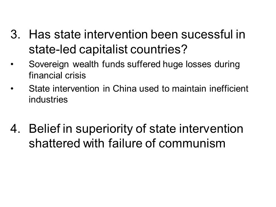 3.Has state intervention been sucessful in state-led capitalist countries? Sovereign wealth funds suffered huge losses during financial crisis State i