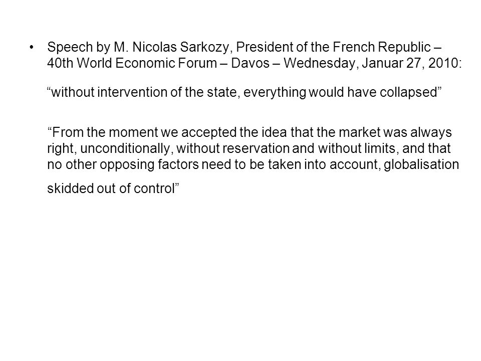 "Speech by M. Nicolas Sarkozy, President of the French Republic – 40th World Economic Forum – Davos – Wednesday, Januar 27, 2010: ""without intervention"