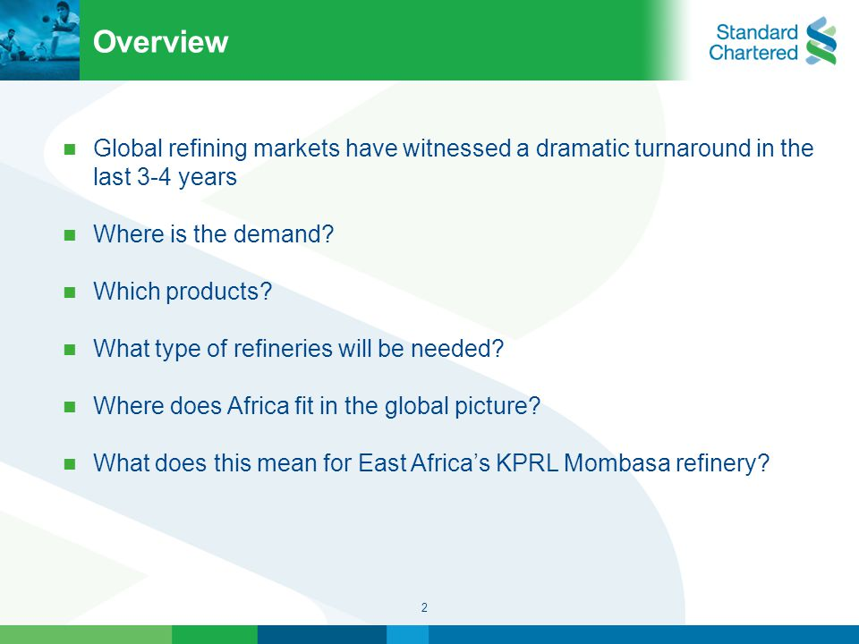 2 Overview Global refining markets have witnessed a dramatic turnaround in the last 3-4 years Where is the demand.