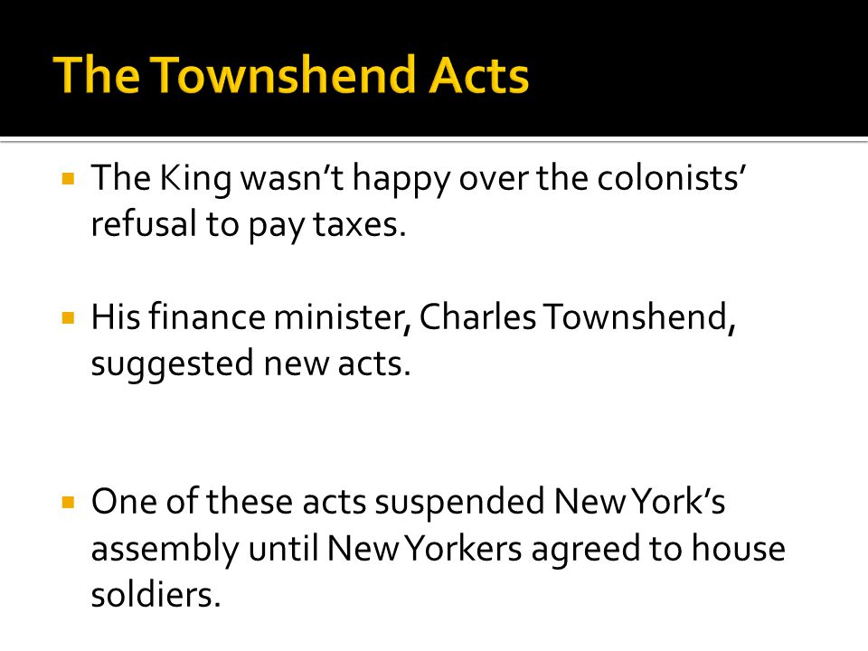  The King wasn't happy over the colonists' refusal to pay taxes.
