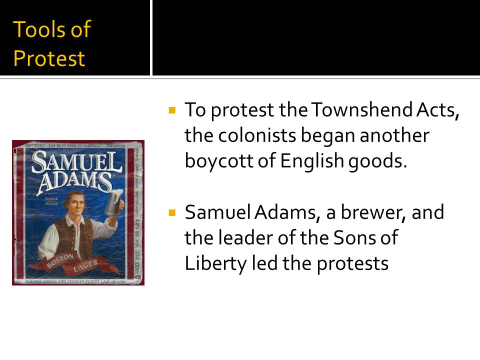 Tools of Protest  To protest the Townshend Acts, the colonists began another boycott of English goods.