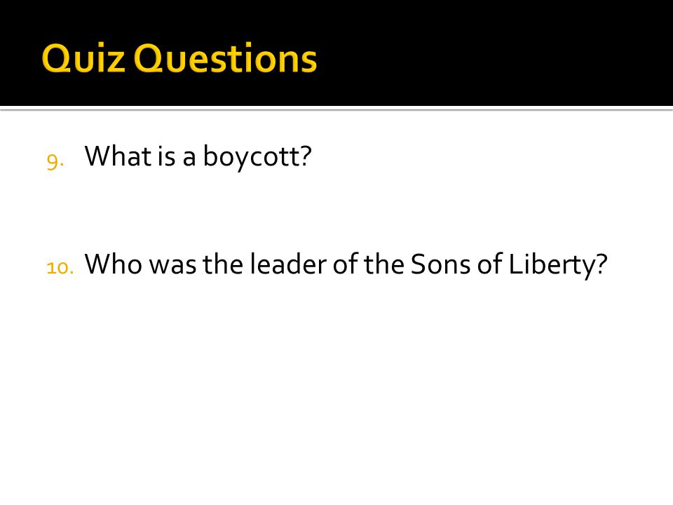 9. What is a boycott 10. Who was the leader of the Sons of Liberty