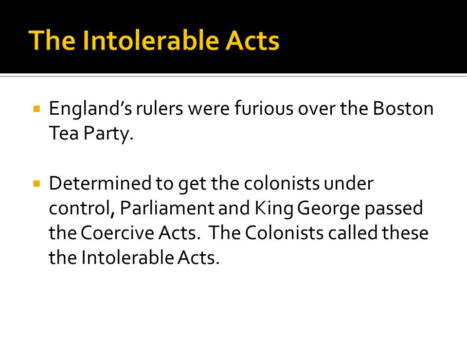  England's rulers were furious over the Boston Tea Party.