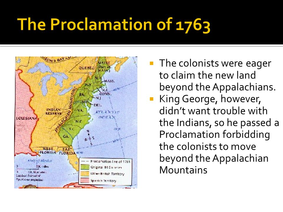  The Colonists were angry over the Proclamation of 1763.
