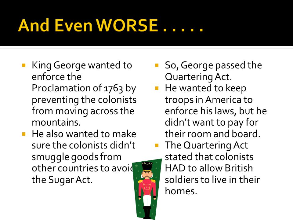 Colonists were angry over the Quartering and Sugar Acts.