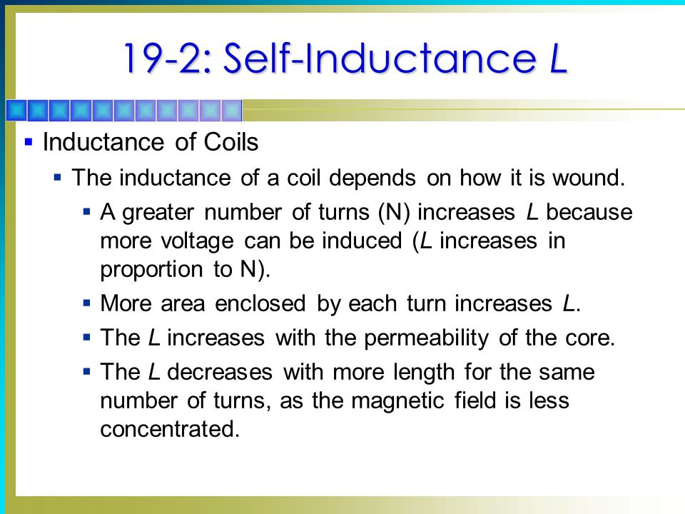 19-2: Self-Inductance L  Inductance of Coils  The inductance of a coil depends on how it is wound.