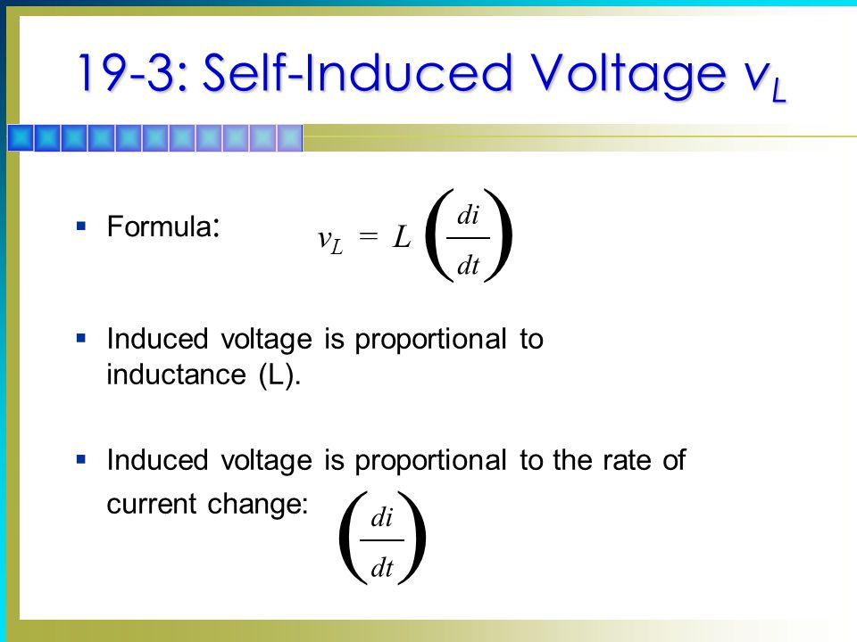 19-3: Self-Induced Voltage v L ( ) di dt vLvL L=  Formula :  Induced voltage is proportional to inductance (L).