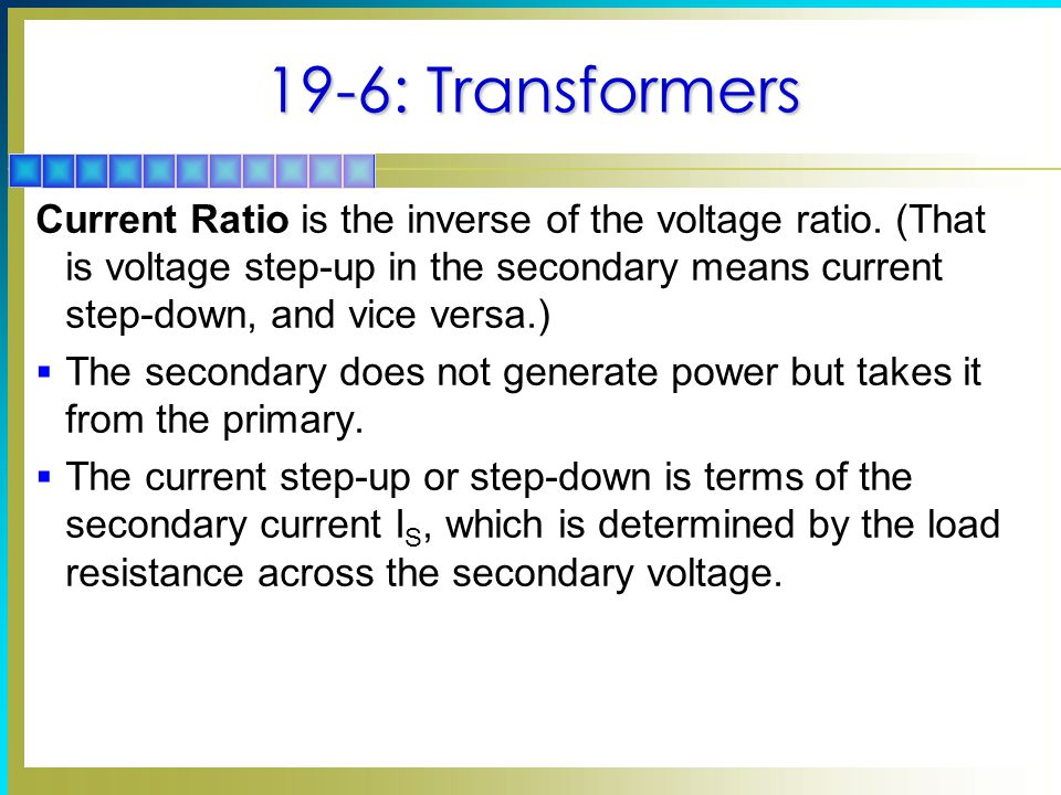 19-6: Transformers Current Ratio is the inverse of the voltage ratio.