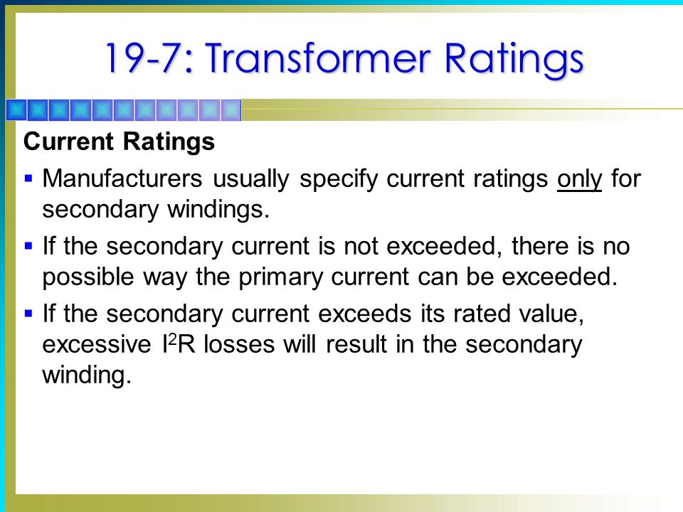 19-7: Transformer Ratings Current Ratings  Manufacturers usually specify current ratings only for secondary windings.