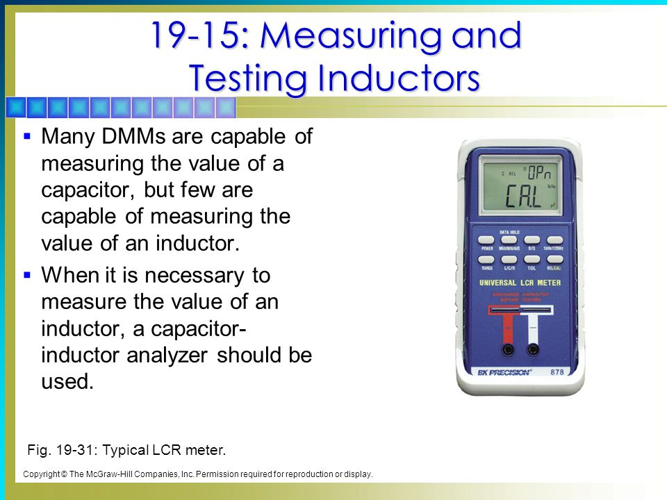 19-15: Measuring and Testing Inductors  Many DMMs are capable of measuring the value of a capacitor, but few are capable of measuring the value of an inductor.
