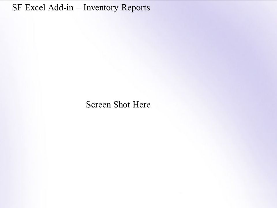 SF Excel Add-in – Inventory Reports Screen Shot Here
