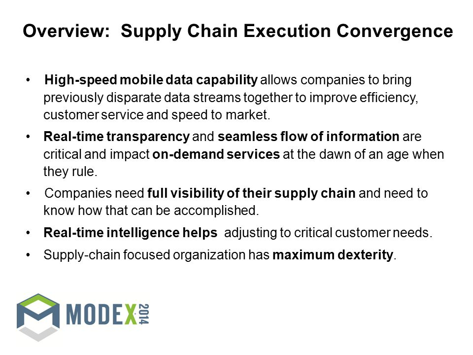 Overview: Supply Chain Execution Convergence High-speed mobile data capability allows companies to bring previously disparate data streams together to improve efficiency, customer service and speed to market.