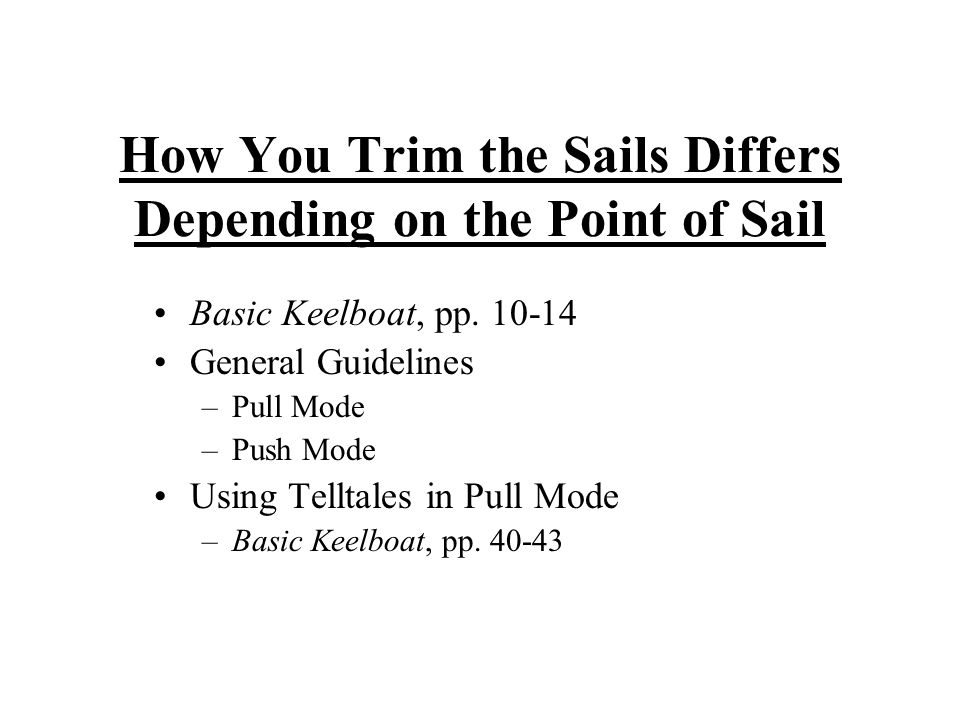 How You Trim the Sails Differs Depending on the Point of Sail Basic Keelboat, pp.