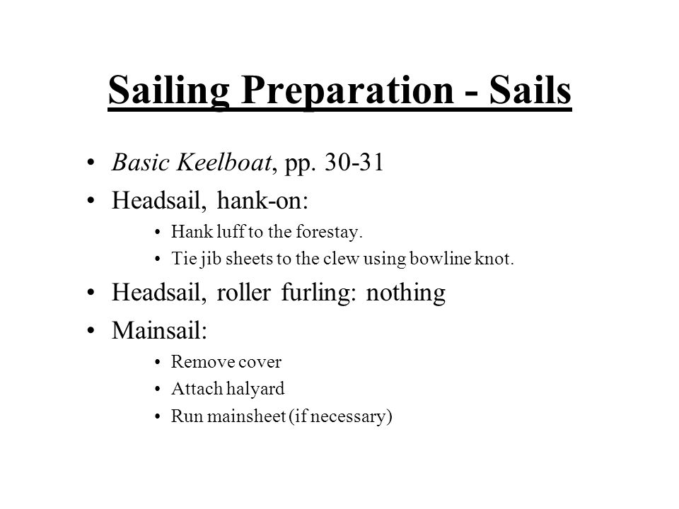 Sailing Preparation - Sails Basic Keelboat, pp. 30-31 Headsail, hank-on: Hank luff to the forestay.