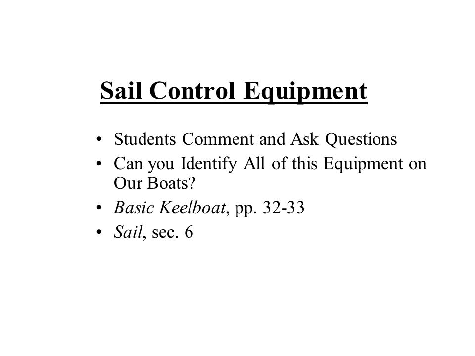 Sail Control Equipment Students Comment and Ask Questions Can you Identify All of this Equipment on Our Boats.