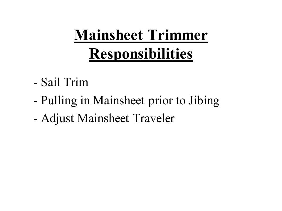 Mainsheet Trimmer Responsibilities - Sail Trim - Pulling in Mainsheet prior to Jibing - Adjust Mainsheet Traveler