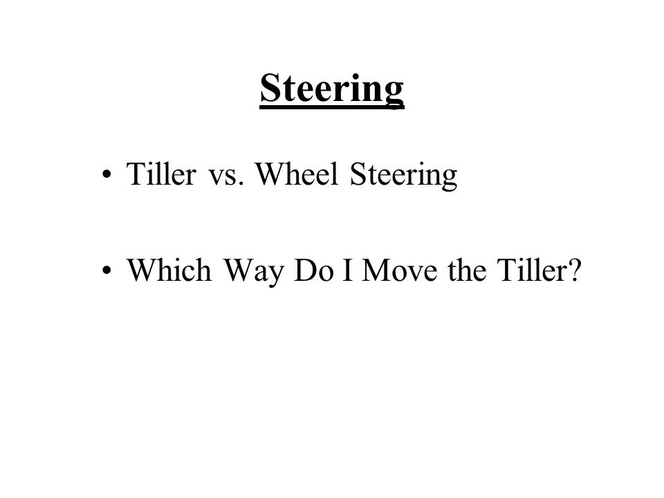 Steering Tiller vs. Wheel Steering Which Way Do I Move the Tiller