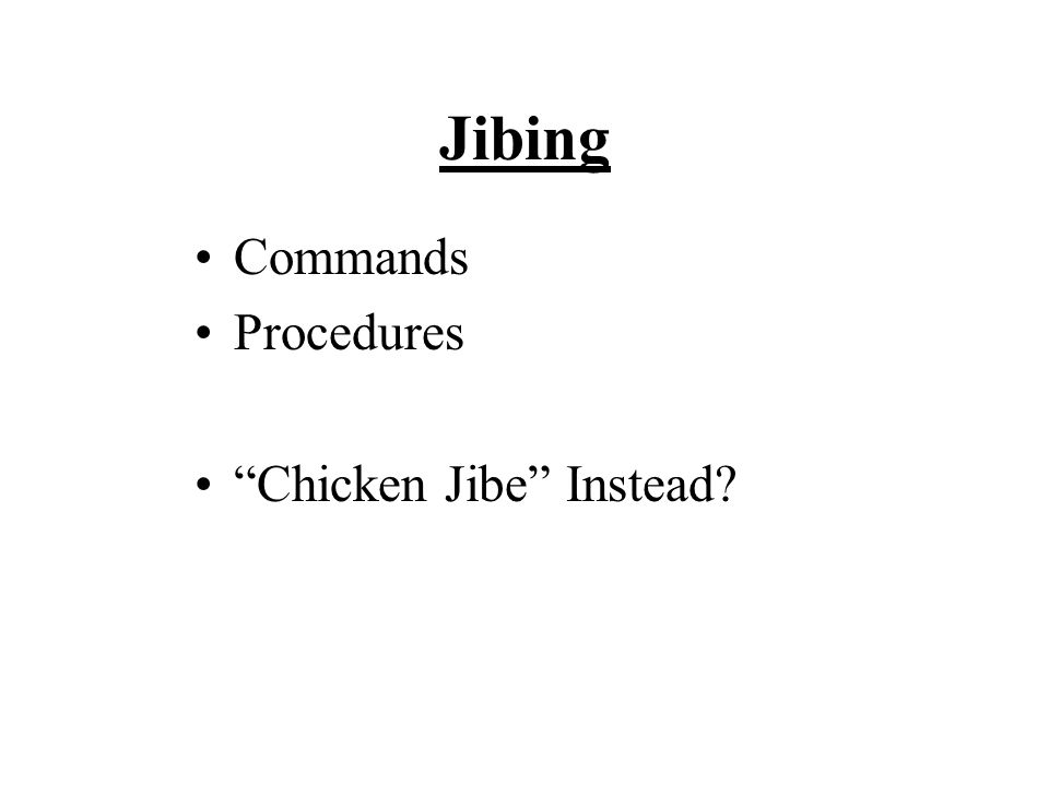 Jibing Commands Procedures Chicken Jibe Instead