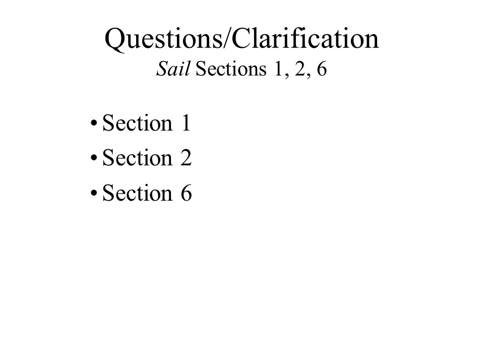 Questions/Clarification Sail Sections 1, 2, 6 Section 1 Section 2 Section 6