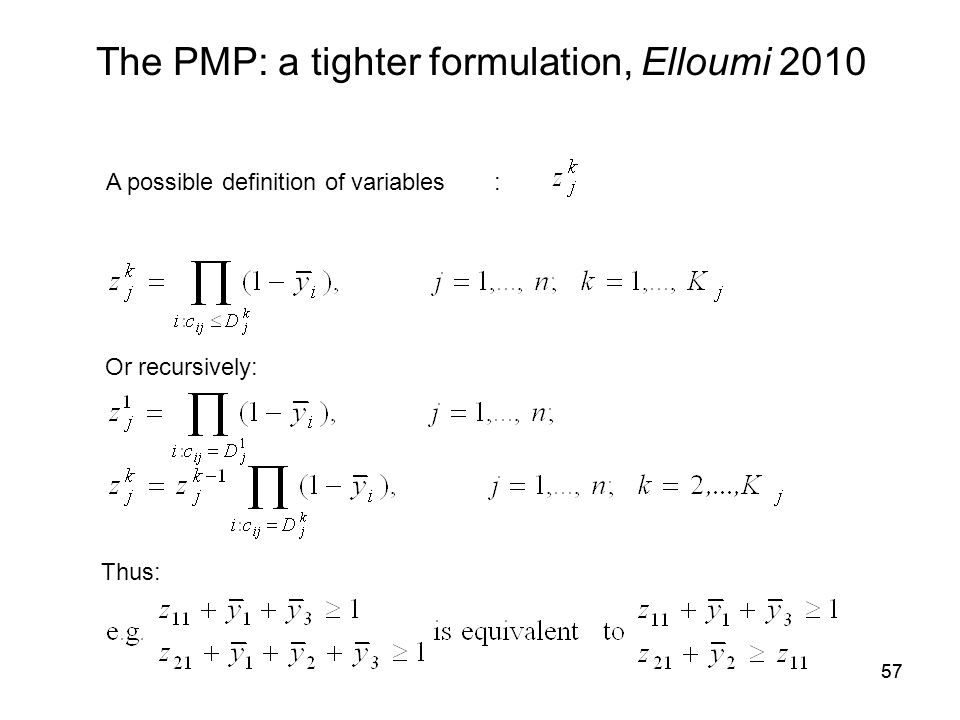 57 The PMP: a tighter formulation, Elloumi 2010 A possible definition of variables : Or recursively: Thus: