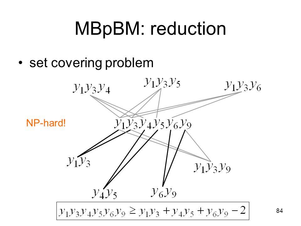 84 MBpBM: reduction set covering problem NP-hard!