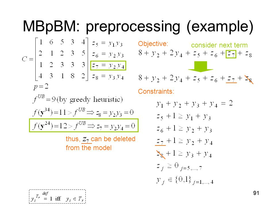 91 MBpBM: preprocessing (example) Objective: Constraints: consider next term thus, z 7 can be deleted from the model