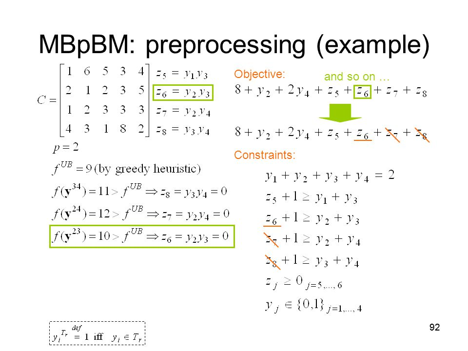 92 MBpBM: preprocessing (example) Objective: Constraints: and so on …