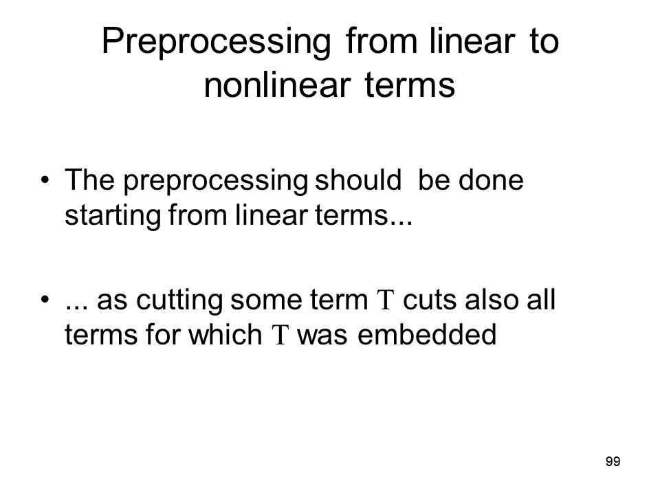 99 Preprocessing from linear to nonlinear terms The preprocessing should be done starting from linear terms......