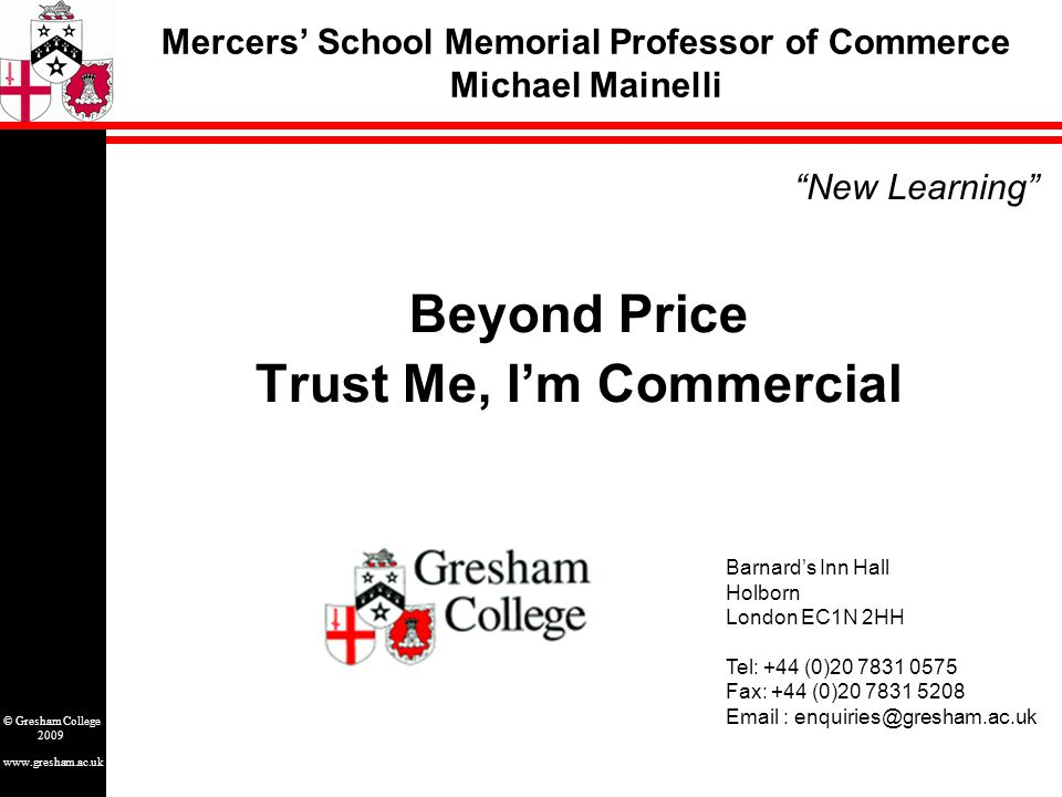 www.gresham.ac.uk © Gresham College 2009 Trusting Souls [Source: http://www83.homepage.villanova.edu/richard.jacobs/MPA%208300/theories/categorical%20imperative.html] What's our policy on trust?