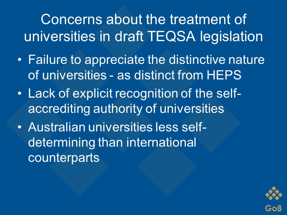 Concerns about the treatment of universities in draft TEQSA legislation Failure to appreciate the distinctive nature of universities - as distinct fro