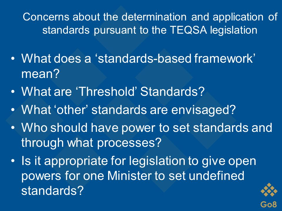 Concerns about the determination and application of standards pursuant to the TEQSA legislation What does a 'standards-based framework' mean? What are
