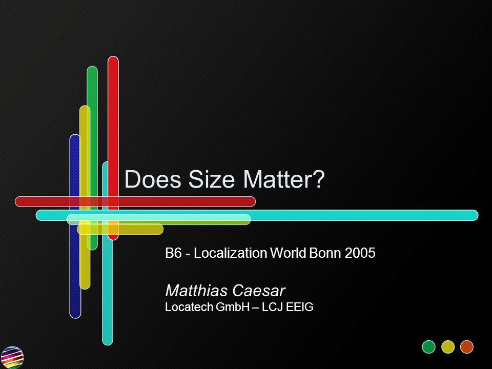 Does Size Matter B6 - Localization World Bonn 2005 Matthias Caesar Locatech GmbH – LCJ EEIG
