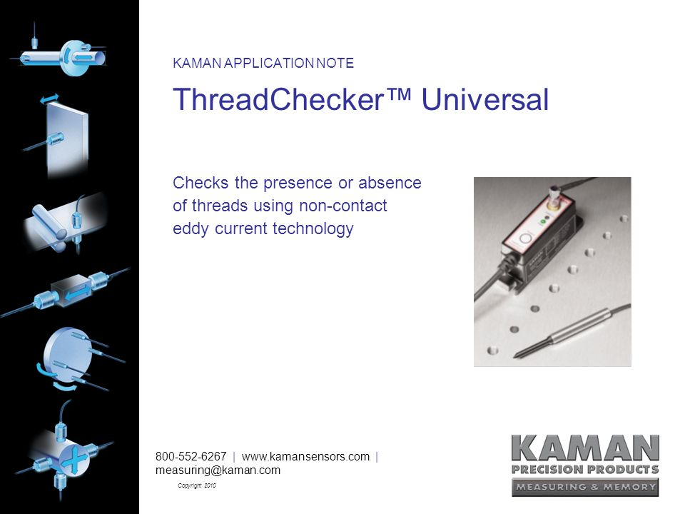 800-552-6267 | www.kamansensors.com | measuring@kaman.com Copyright 2010 KAMAN APPLICATION NOTE ThreadChecker™ Universal Checks the presence or absence of threads using non-contact eddy current technology 800-552-6267 | www.kamansensors.com | measuring@kaman.com Copyright 2010