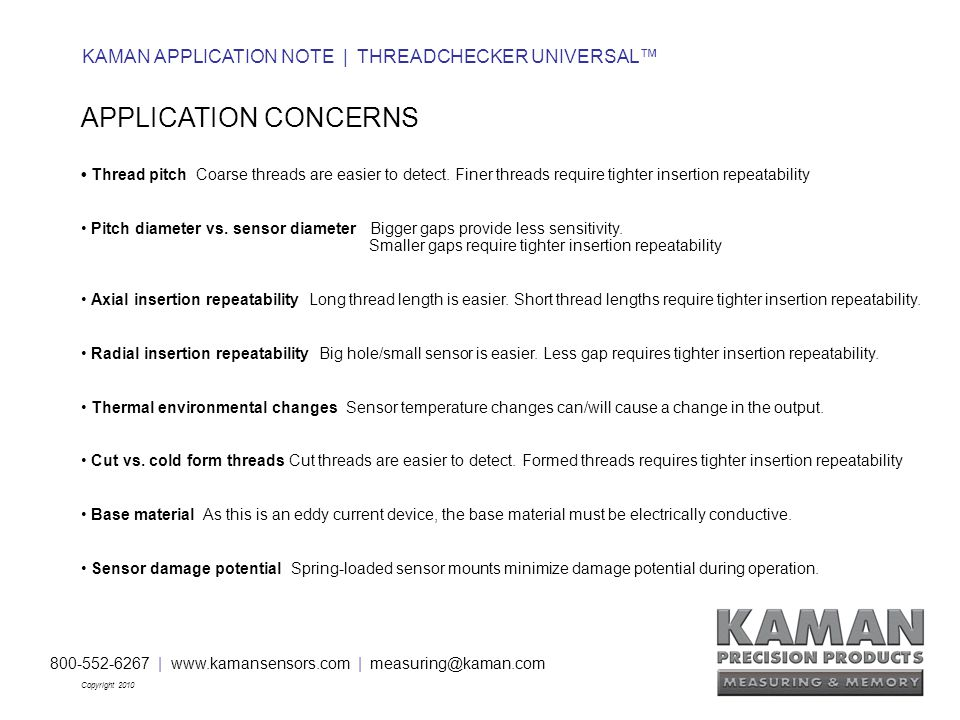 800-552-6267 | www.kamansensors.com | measuring@kaman.com Copyright 2010 KAMAN APPLICATION NOTE | THREADCHECKER UNIVERSAL™ APPLICATION CONCERNS Thread pitch Coarse threads are easier to detect.
